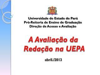 Universidade do Estado do Pará Pró-Reitoria de Ensino de Graduação Direção de Acesso e Avaliação