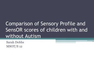 Comparison of Sensory Profile and SensOR  scores  of children with and without Autism