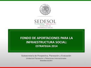 FONDO DE APORTACIONES PARA LA INFRAESTRUCTURA SOCIAL: ESTRATEGIA 2014