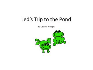 Jed�s Trip to the Pond