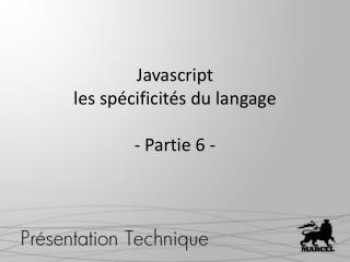 Javascript les spécificités du langage - Partie  6  -