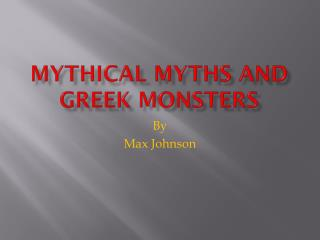 Mythical Myths and  Greek Monsters