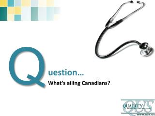 uestion… What's ailing Canadians?