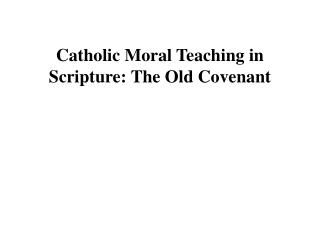 Catholic Moral Teaching in Scripture: The Old Covenant
