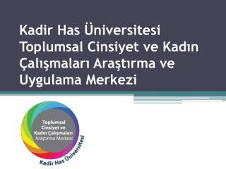 Kadir Has Üniversitesi Toplumsal Cinsiyet ve Kadın Çalışmaları Araştırmave Uygulama Merkezi