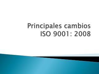 Principales cambios  ISO 9001: 2008