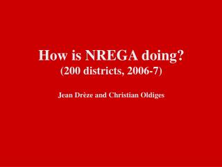 How is NREGA doing 200 districts, 2006-7  Jean Dr ze and Christian Oldiges