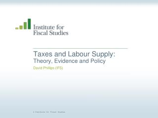 Taxes and Labour Supply: Theory, Evidence and Policy