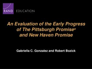 An Evaluation of the Early Progress  of The Pittsburgh Promise ® and New Haven Promise