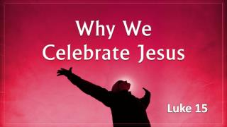 Why We  Celebrate Jesus