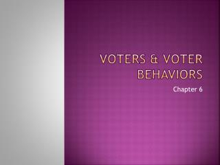 Voters & Voter Behaviors