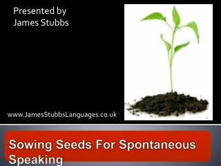 Sowing Seeds For Spontaneous Speaking