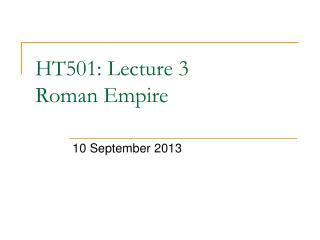 HT501: Lecture 3 Roman Empire