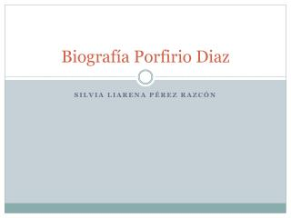 Biografía Porfirio  Diaz