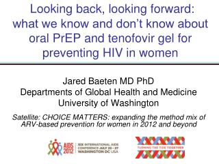 Jared Baeten MD PhD Departments of Global Health and Medicine University of Washington