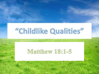 """Childlike Qualities"""