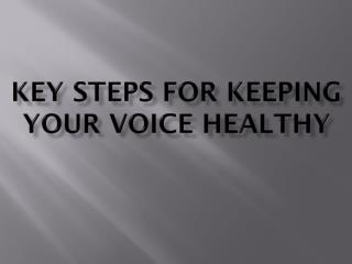 Key Steps for keeping  your voice healthy