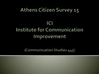 Athens Citizen Survey 15 ICI Institute for Communication  Improvement (Communication Studies 445)