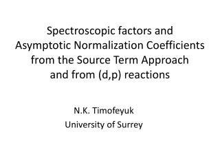 Spectroscopic factors and  Asymptotic Normalization Coefficients  from the Source  Term Approach