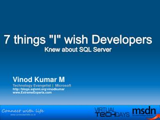 "7 things ""I"" wish Developers  Knew about SQL Server"