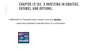 Chapter 12 Sec . 3 Investing in Equities, Futures, and Options.