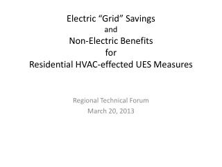 "Electric ""Grid"" Savings and Non-Electric  Benefits for Residential  HVAC-effected UES  Measures"