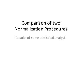 Comparison of two Normalization Procedures
