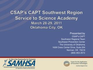 CSAP's CAPT Southwest Region Service to Science Academy March 28-29, 2011 Oklahoma City, OK