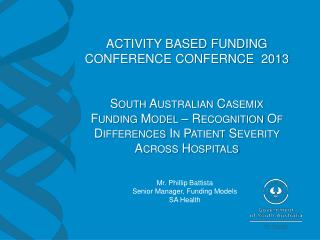Mr. Phillip Battista Senior Manager, Funding Models SA Health