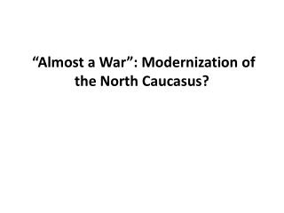 """Almost a War"": Modernization of the North Caucasus?"