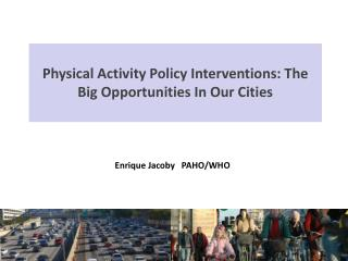 Physical Activity Policy Interventions: The Big Opportunities In Our Cities