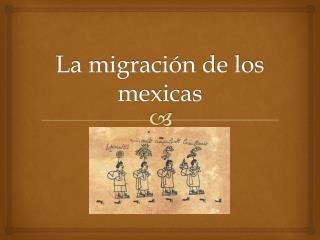 La migraci�n de los mexicas