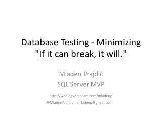 "Database Testing - Minimizing ""If it can break, it will."""