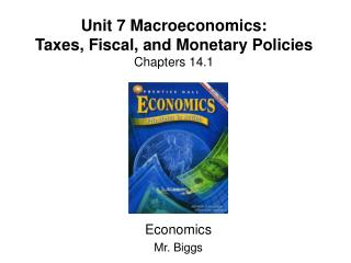 Unit 7  Macroeconomics: Taxes, Fiscal, and Monetary Policies Chapters 14.1