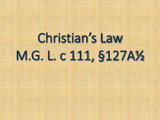 Christian's Law M.G. L. c 111, §127A½