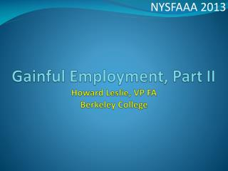 Gainful Employment, Part II Howard Leslie, VP FA  Berkeley College