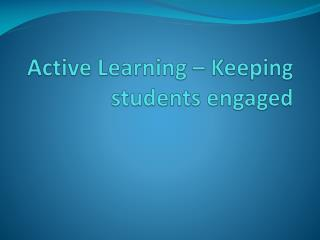 Active Learning � Keeping students engaged