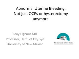 Abnormal Uterine Bleeding: Not just OCPs or hysterectomy anymore