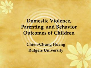 Domestic Violence,  Parenting, and Behavior Outcomes of Children