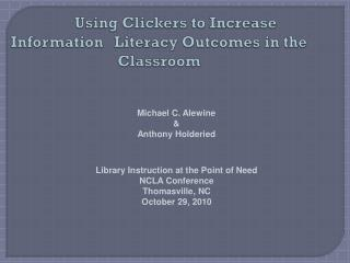 Using Clickers to Increase Information 	Literacy Outcomes in the Classroom
