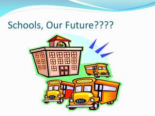 Schools, Our Future????