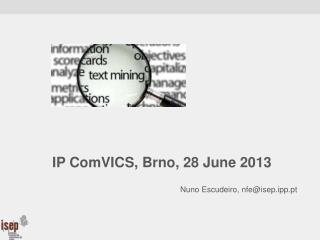 IP  ComVICS , Brno, 28  June  2013 Nuno Escudeiro,  nfe@isep.ipp.pt