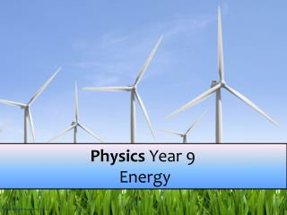 Physics  Year 9  Energy