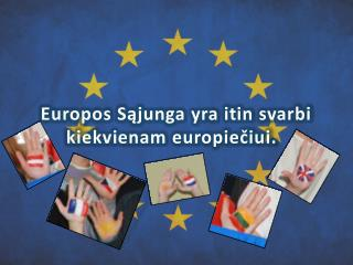 Europos S?junga yra itin svarbi kiekvienam europie?iui.