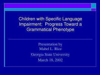 Children with Specific Language Impairment:  Progress Toward a Grammatical Phenotype