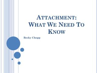 Attachment: What We Need To Know