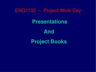 ENG1102 - Project Work Day Presentations