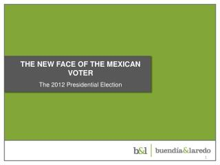 THE NEW FACE OF THE MEXICAN VOTER The  2012  Presidential Election