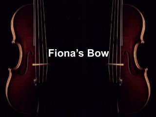 Fiona�s Bow