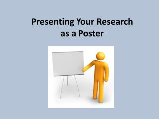 Presenting Your Research  as a Poster